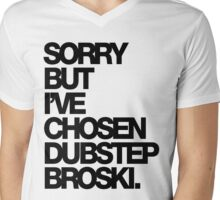 Sorry But I've Chosen Dubstep Broski Mens V-Neck T-Shirt