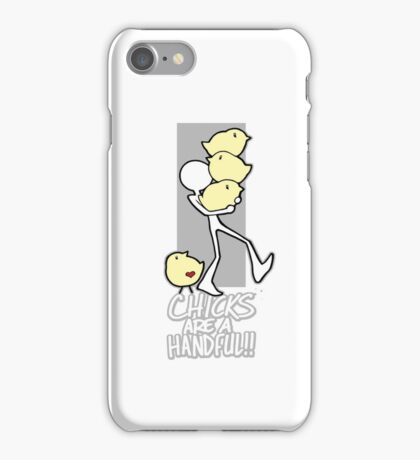 Chicks are a handful!! iPhone Case/Skin