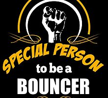 IT TAKES A SPECIAL PERSON TO BE A BOUNCER by fancytees