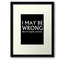 I may be wrong - Funny Slogan Framed Print