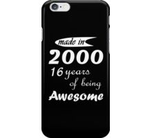 MADE IN 2000 16 YEARS OF BEING AWESOME iPhone Case/Skin