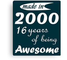 MADE IN 2000 16 YEARS OF BEING AWESOME Canvas Print
