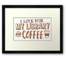 I LIVE FOR my LIBRARY and coffee Framed Print