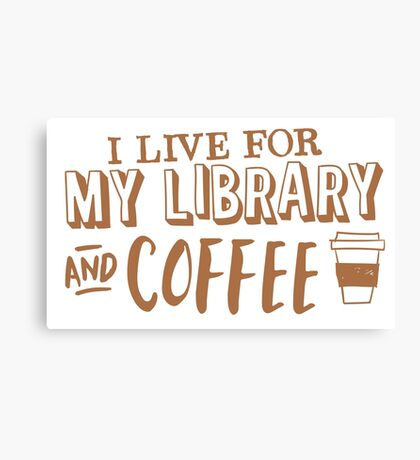 I LIVE FOR my LIBRARY and coffee Canvas Print