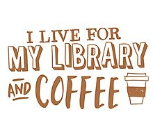 I LIVE FOR my LIBRARY and coffee Photographic Print
