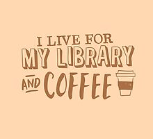 I LIVE FOR my LIBRARY and coffee by jazzydevil