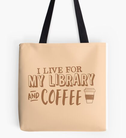 I LIVE FOR my LIBRARY and coffee Tote Bag