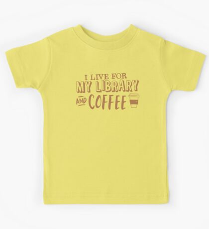 I LIVE FOR my LIBRARY and coffee Kids Tee