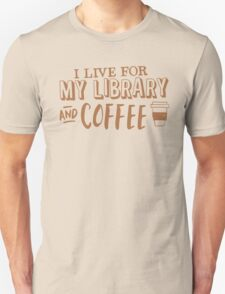 I LIVE FOR my LIBRARY and coffee Unisex T-Shirt