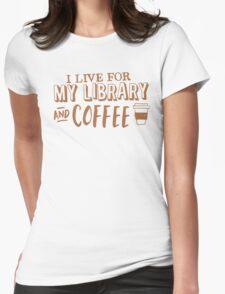 I LIVE FOR my LIBRARY and coffee T-Shirt