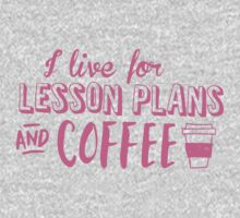 I live for LESSON PLANS and coffee Baby Tee