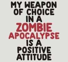 My weapon of choice in a Zombie Apocalypse is a positive attitude by onebaretree