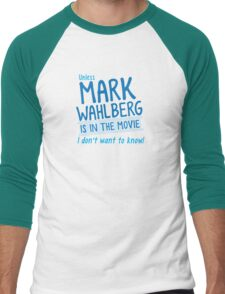 Unless MARK WAHLBERG is in the movie, I don't want to know Men's Baseball ¾ T-Shirt