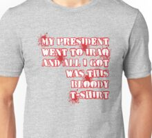 My President went to Iraq and all I got ... Unisex T-Shirt