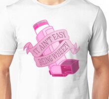 It ain't easy being wheezy- Pink Unisex T-Shirt