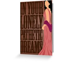 Inara: In Your Lonely Pathetic Dreams Greeting Card
