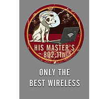 His Master's 802.11n Photographic Print
