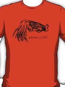 Wanna Cuttle Tee T-Shirt