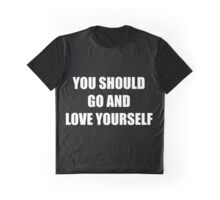 You Should Go And Love Yourself (/ 'з')/ Graphic T-Shirt