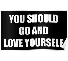 You Should Go And Love Yourself (/ 'з')/ Poster