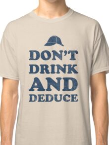 Don't drink and deduce-blue Classic T-Shirt