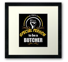 IT TAKES A SPECIAL PERSON TO BE A BUTCHER Framed Print