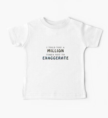 Exaggeration Baby Tee