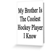 My Brother Is The Coolest Hockey Player I Know Greeting Card
