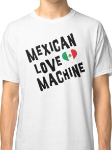 "Cinco de Mayo ""Mexican Love Machine"" Classic T-Shirt"