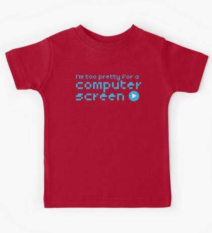 I'm too pretty for a computer screen Kids Tee