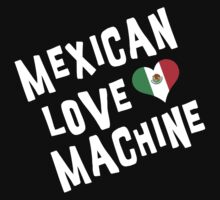 "Mexican ""Mexican Love Machine"" by HolidayT-Shirts"