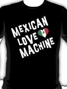 """Mexican """"Mexican Love Machine"""" T-Shirt"""