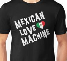 "Mexican ""Mexican Love Machine"" Unisex T-Shirt"