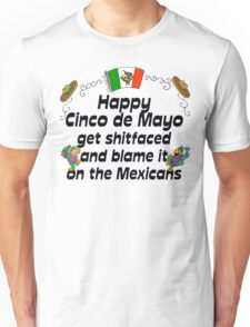 "Happy Cinco de Mayo ""get Sh..faced and blame it on the Mexicians"" Unisex T-Shirt"
