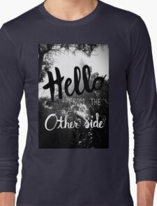 Hello From The Other Side  Long Sleeve T-Shirt