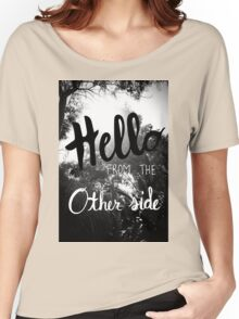 Hello From The Other Side  Women's Relaxed Fit T-Shirt