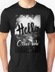 Hello From The Other Side  Unisex T-Shirt