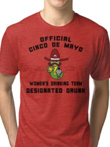 "Cinco de Mayo ""Women's Drinking Team Designated Drunk"" Tri-blend T-Shirt"