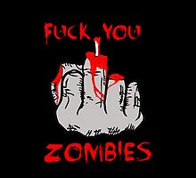 Fuck You zombies (black version) by tspshirt