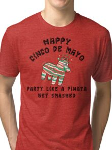 "Happy Cinco de Mayo ""Party Like a Pinata Get Smashed"" Tri-blend T-Shirt"