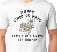 "Happy Cinco de Mayo ""Party Like a Pinata Get Smashed"" Unisex T-Shirt"