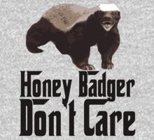 HONEY BADGER DON'T CARE by lawdesign