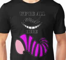 We're all mad here. Unisex T-Shirt