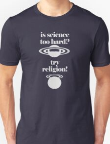 Science too hard, try religion! Unisex T-Shirt
