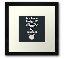 Science too hard, try religion! Framed Print