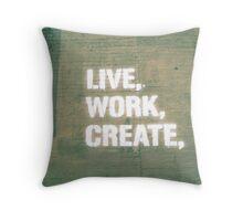 Live. Work. Create.  Throw Pillow
