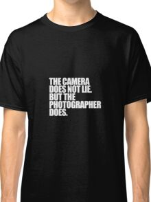 Camera does not lie Classic T-Shirt