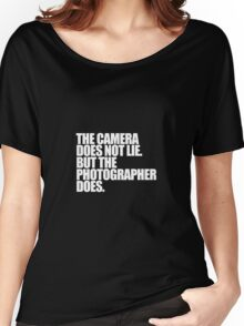 Camera does not lie Women's Relaxed Fit T-Shirt