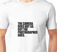 Camera does not lie 2 Unisex T-Shirt