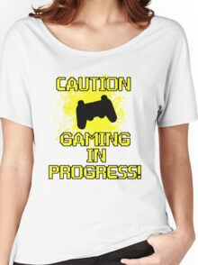 Caution, Gaming in Progress Women's Relaxed Fit T-Shirt